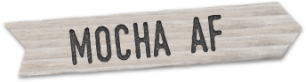 "Stylized wooden sign that says ""Mocha AF"""